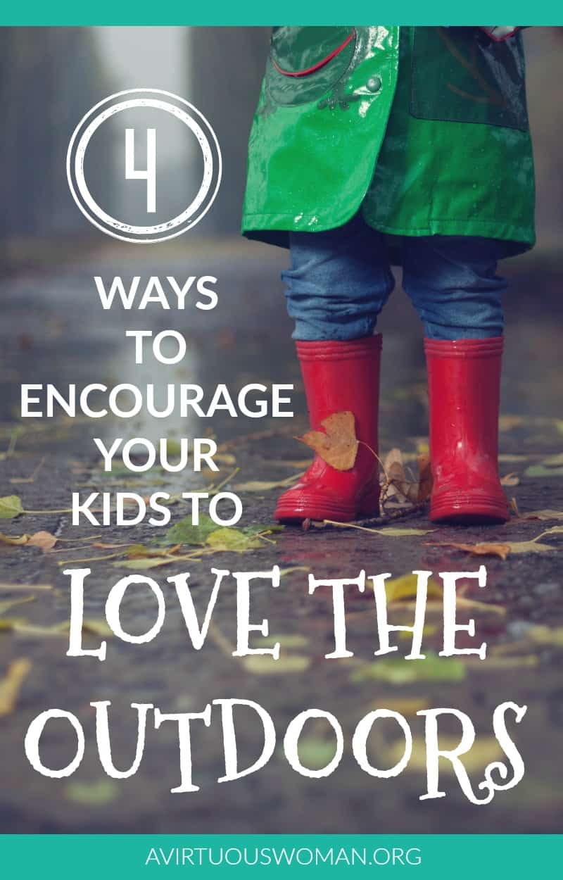 4 Ways to Encourage Your Kids to Love the Outdoors @ AVirtuousWoman.org