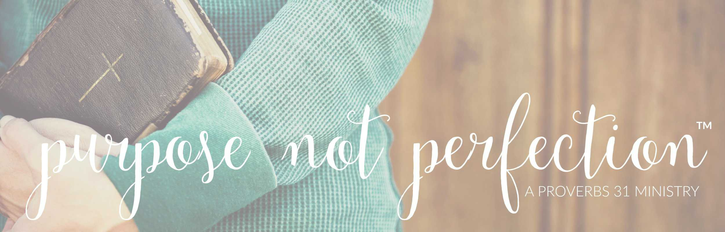 Being a Proverbs 31 Woman isn't about being perfect. It's about living life with purpose. @ AVirtuousWoman.org
