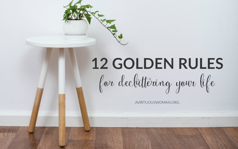 12 Golden Rules for Decluttering Your Life @ AVirtuousWoman.org