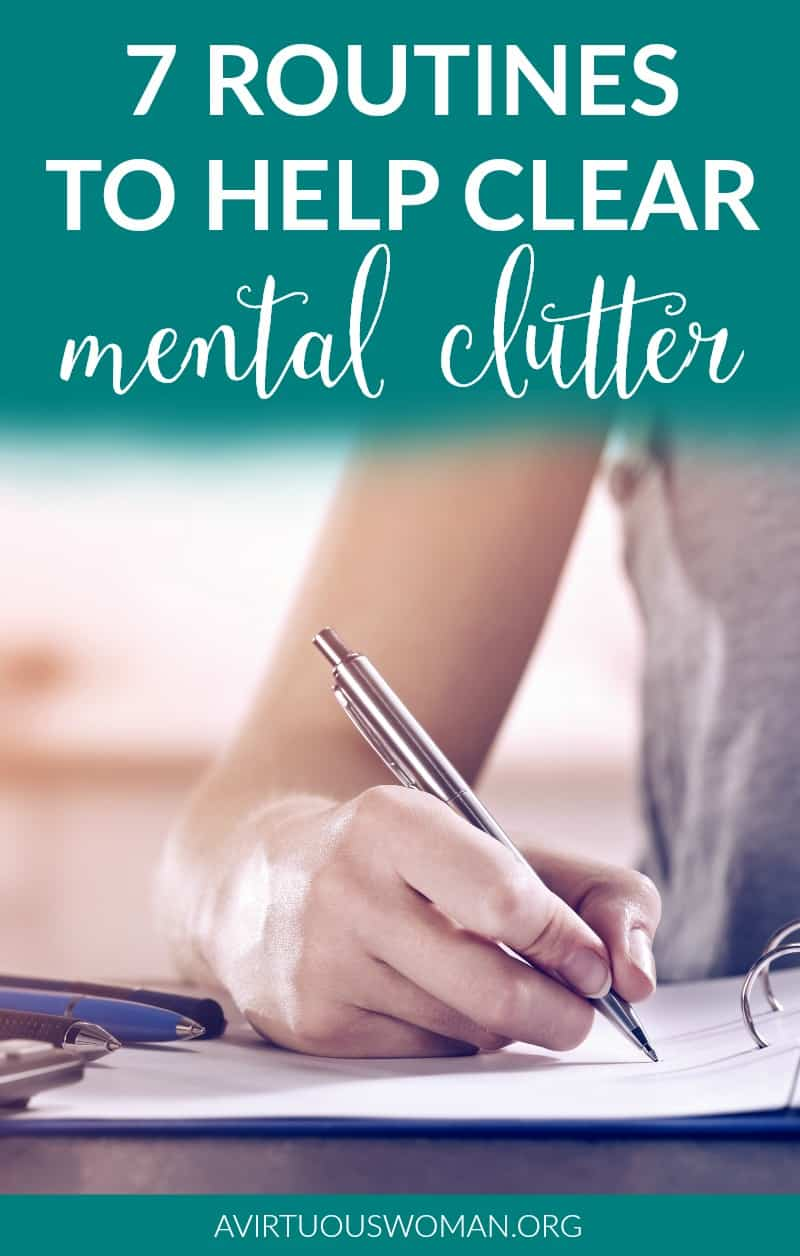 7 Routines to Help Clear Mental Clutter @ AVirtuousWoman.org