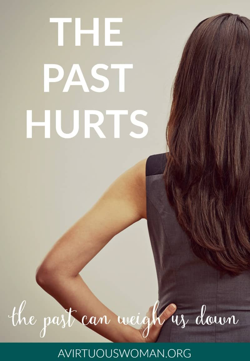 The Past Hurts @ AVirtuousWoman.org