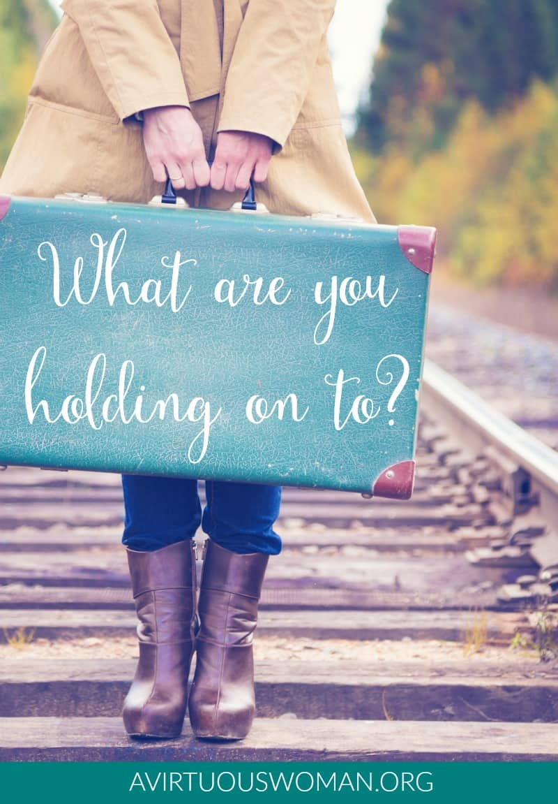 What are you holding on to? @ AVirtuousWoman.org