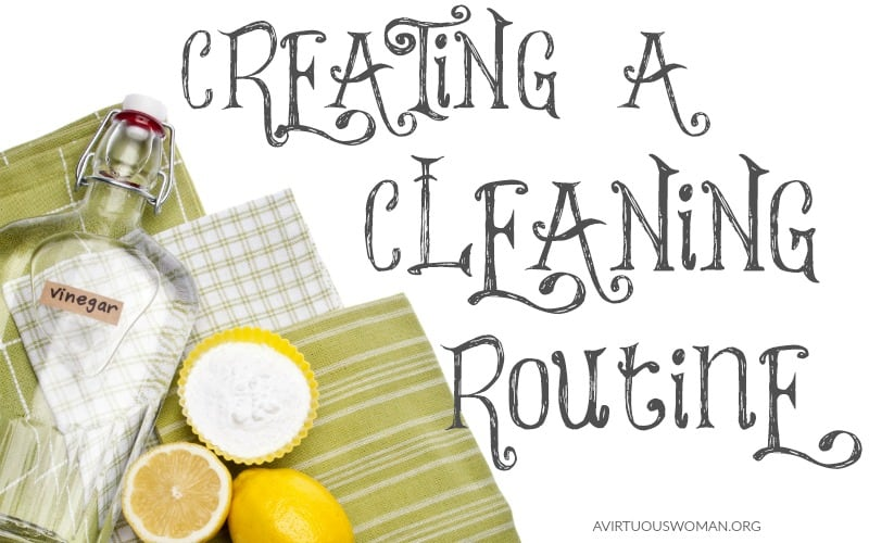 Creating a Cleaning Routine @ AVirtuousWoman.org