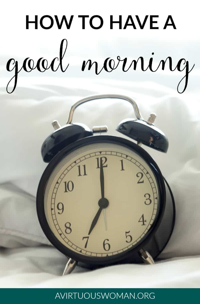 How to Have a Good Morning @ AVirtuousWoman.org
