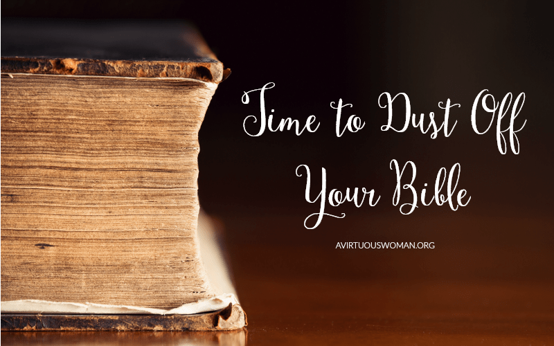 Time to Dust Off Your Bible @ AVirtuousWoman.org