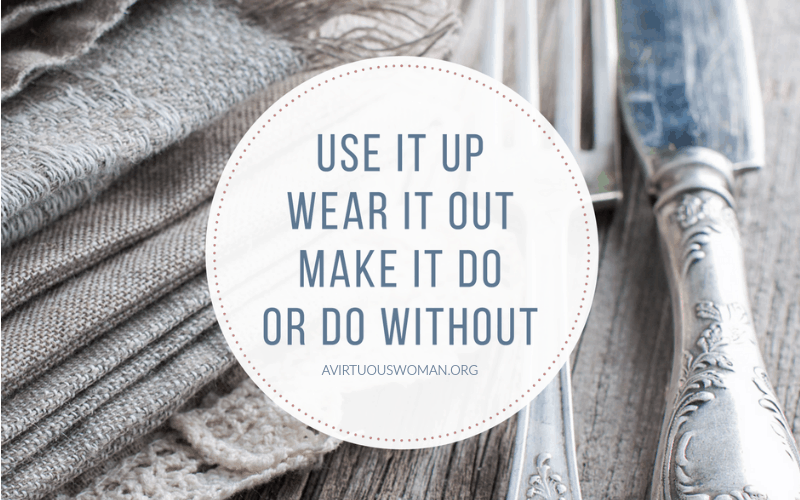 Use It Up, Wear It Out, Make It Do, or Do Without @ AVirtuousWoman.org