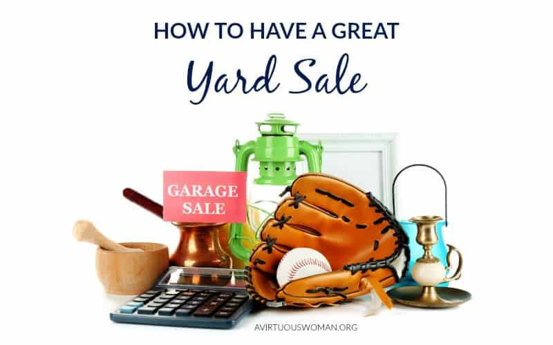 How to Have a Great Yard Sale @ AVirtuousWoman.org