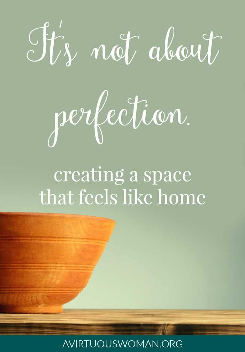 Its Not About Perfection | Creating a space that feels like home. @ AVirtuousWoman.org