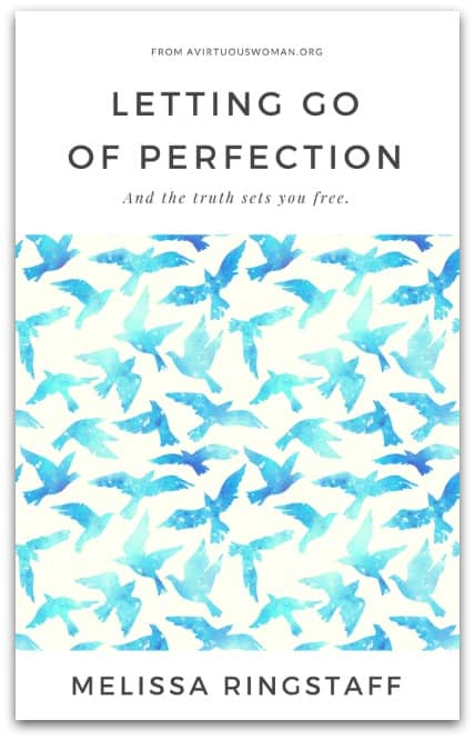 Letting Go of Perfection by Melissa Ringstaff @ AVirtuousWoman.org