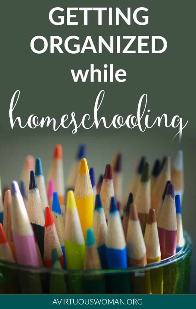 Getting Organized While Homeschooling @ AVirtuousWoman.org