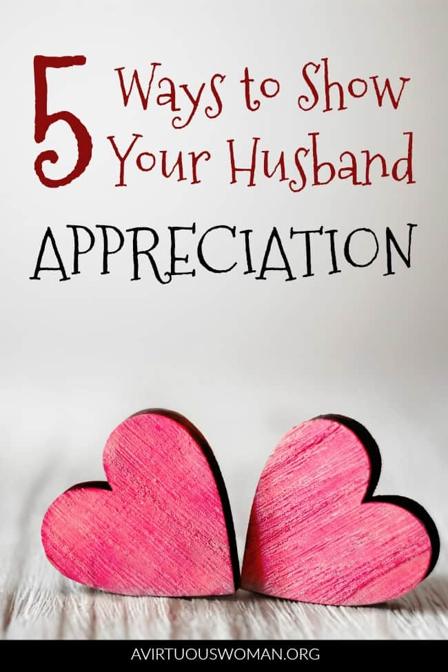 5 Ways to Show Your Husband Appreciation @ AVirtuousWoman.org