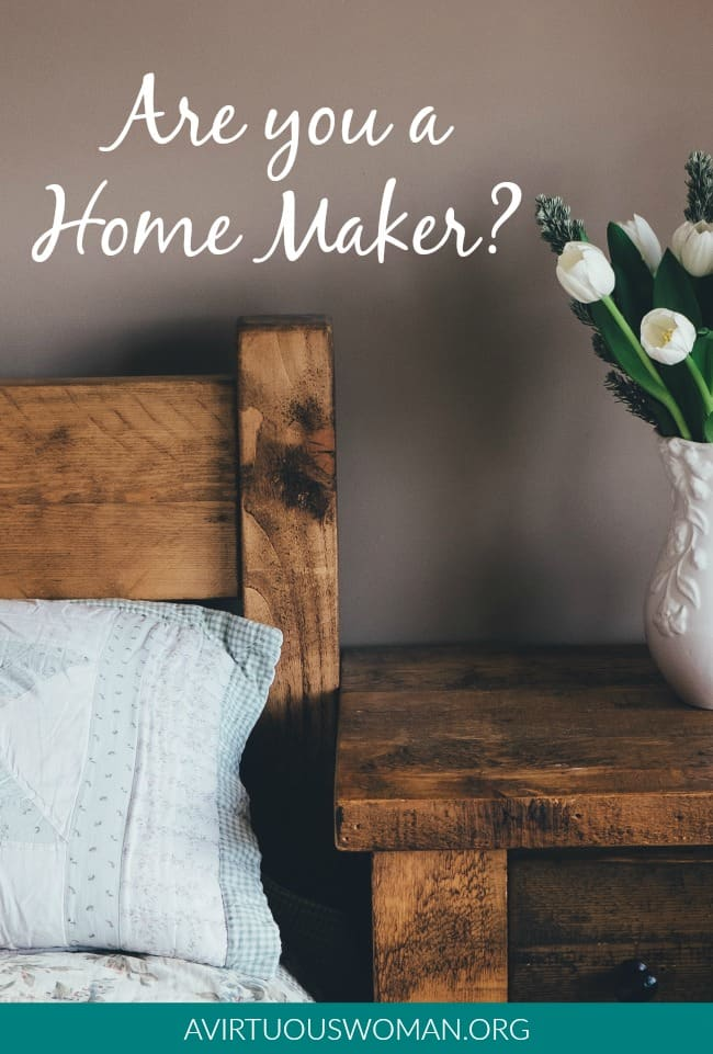 Are You a Home Maker? @ AVirtuousWoman.org