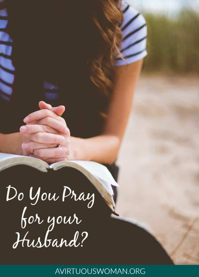 Do You Pray for Your Husband @ AVirtuousWoman.org