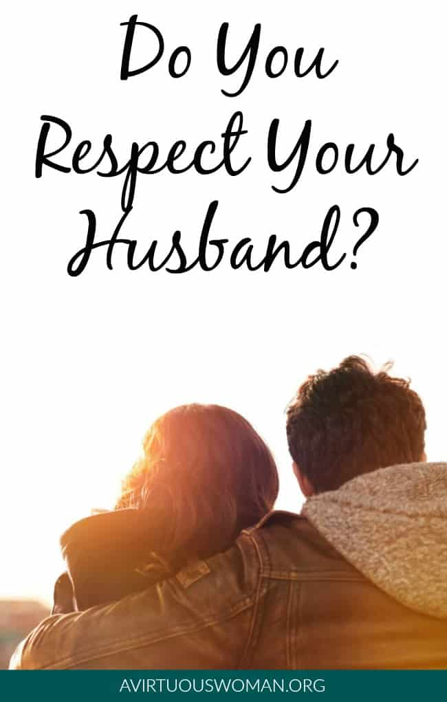 Do You Respect Your Husband? @ AVirtuousWoman.org