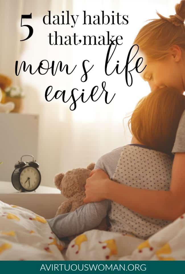 5 Daily Habits that Make Moms Life Easier @ AVirtuousWoman.org