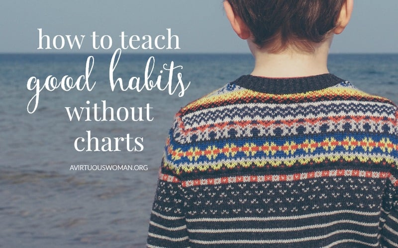 How to Teach Good Habits without Charts @ AVirtuousWoman.org