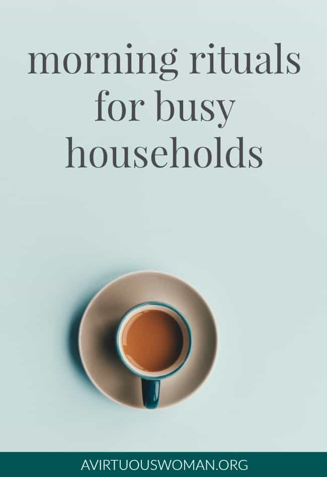 Morning Rituals for Busy Households @ AVirtuousWoman.org #purpose31 #avirtuouswoman #morningroutines