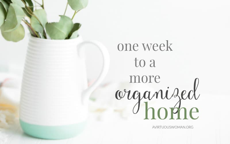 One Week to a More Organized Home @ AVirtuousWoman.org