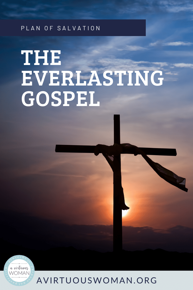 The Everlasting Gospel | Plan of Salvation @ AVirtuousWoman.org