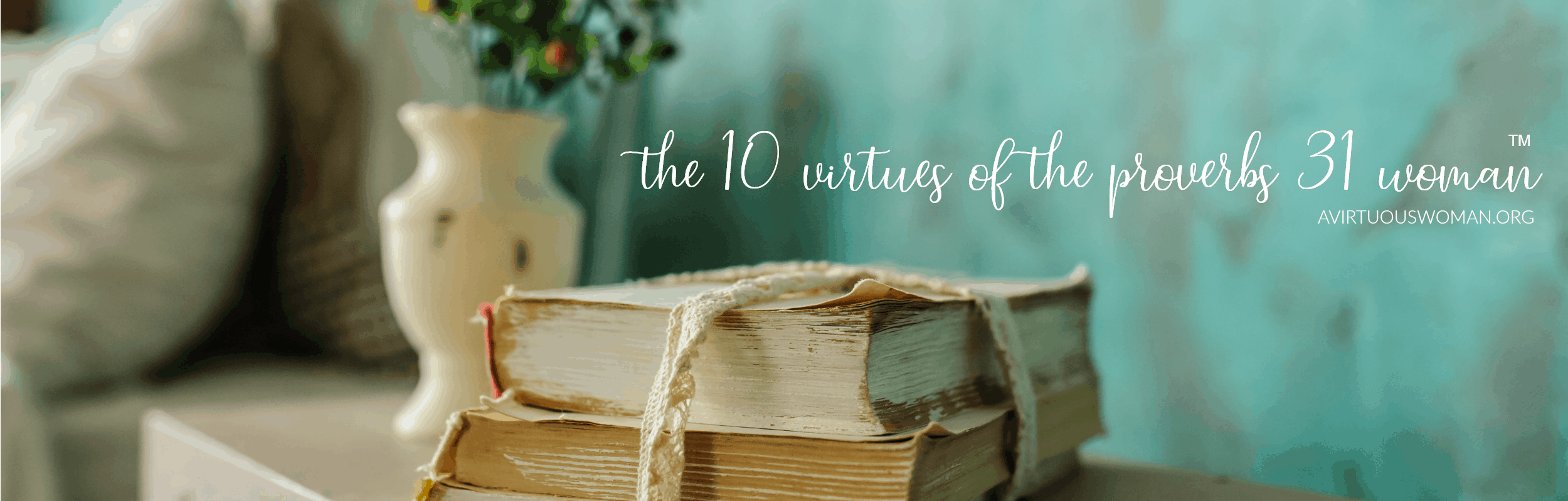 the 10 virtues of the proverbs 31 woman