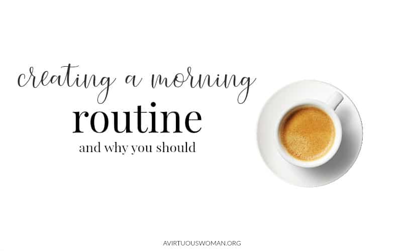 Creating a Morning Routine @ AVirtuousWoman.org