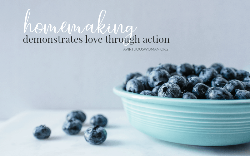 Homemaking Demontrates Love through Action @ AVirtuousWoman.org