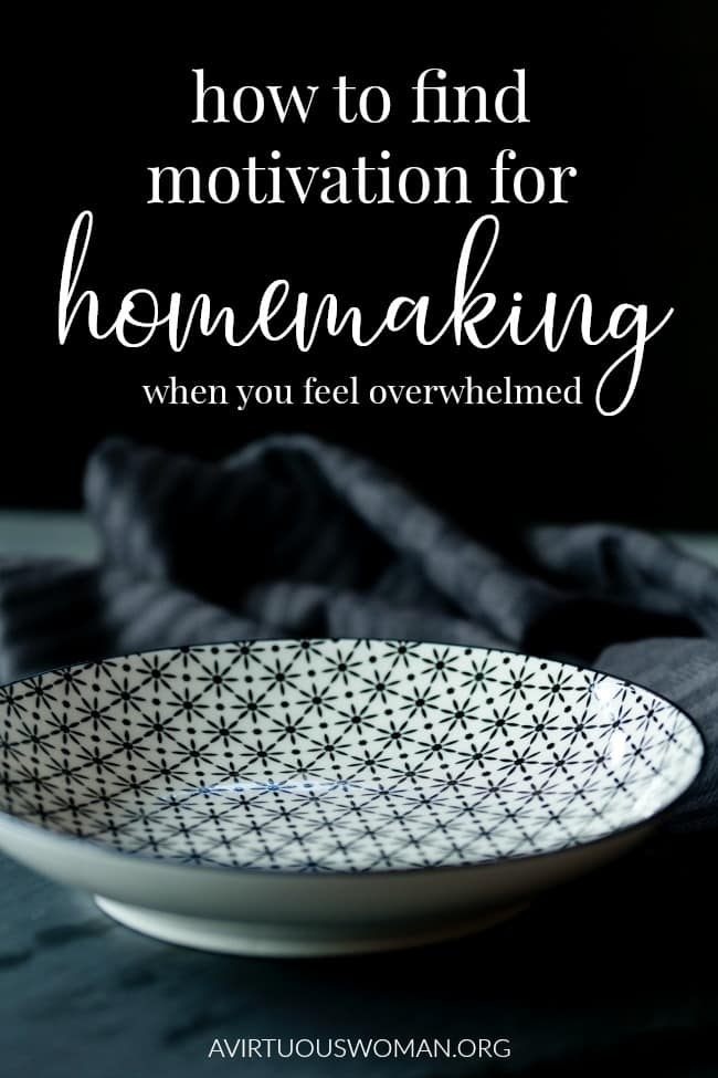 How to Find Motivation for Homemaking when You Feel Overwhelmed @ AVirtuousWoman.org