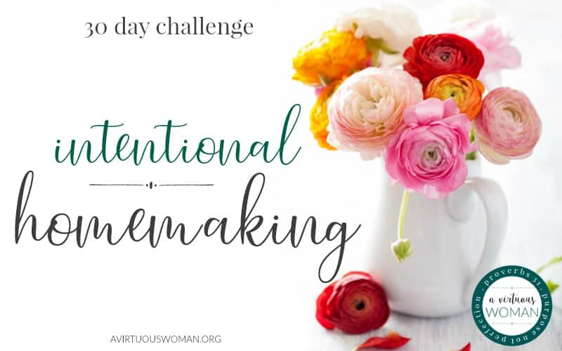 Intentional Homemaking 30 Day Challenge @ AVirtuousWoman.org