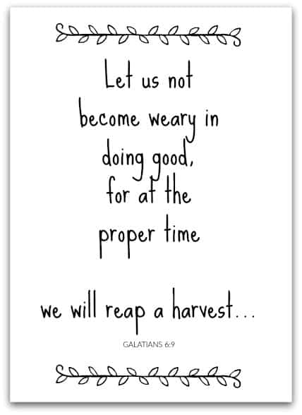 Let us not grow weary of doing good... Free Printable Bible Verse Art Print @ AVirtuousWoman.org