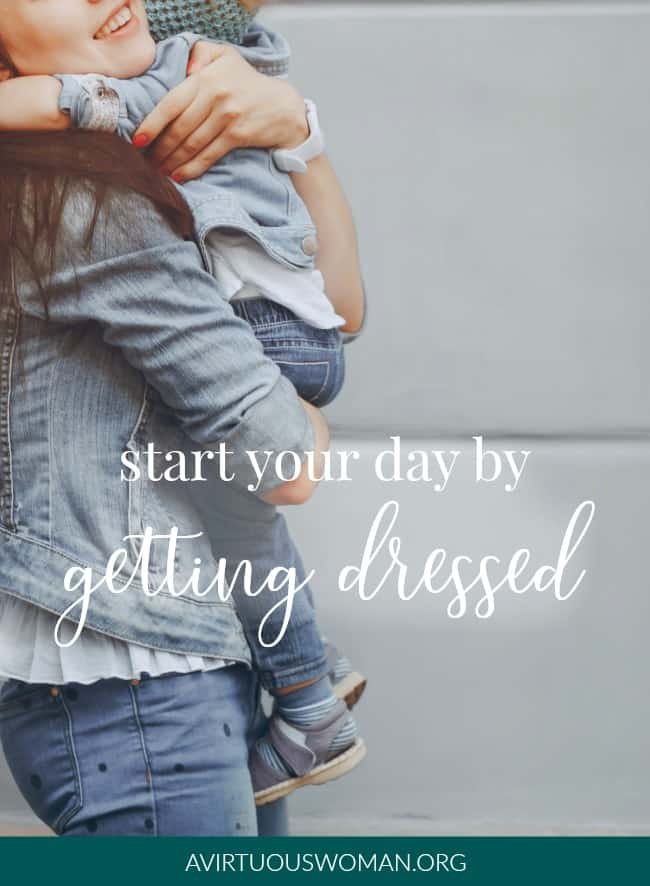 Start Your Day by Getting Dressed @ AVirtuousWoman.org