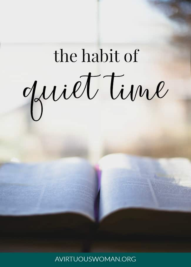 The Habit of Quiet TimE @ AVirtuousWoman.org