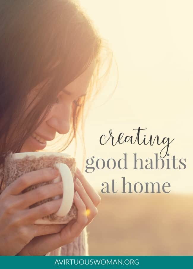 Creating Good Habits at Home @ AVirtuousWoman.org