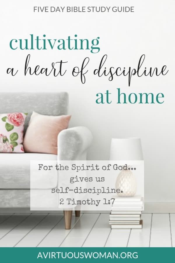 Cultivating a Heart of Discipline | Free Bible Study Guide @ AVirtuousWoman.org