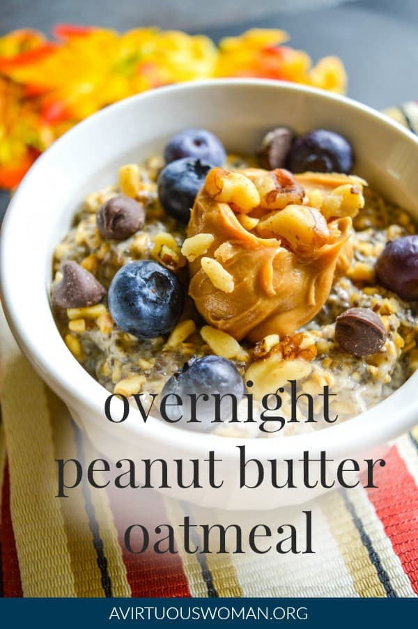 Overnight Peanut Butter Oatmeal with Chia Seeds @ AVirtuousWoman.org