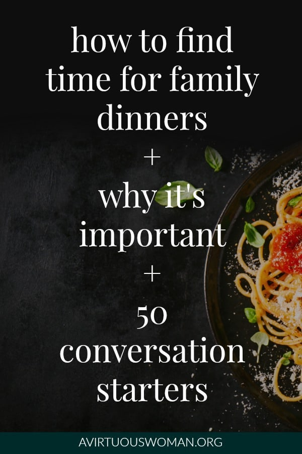 Why Family Dinners are Important + 50 Family Dinner Conversation Starters @ AVirtuousWoman.org