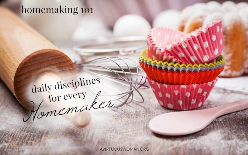 Homemaking 101 | Daily Disciplines for Every Homemaker @ AVirtuousWoman.org