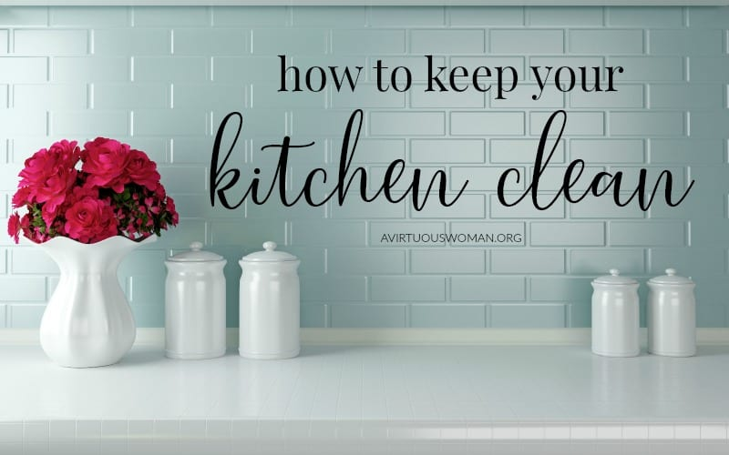 How to Keep Your Kitchen Clean + Free Printable @ AVirtuousWoman.org