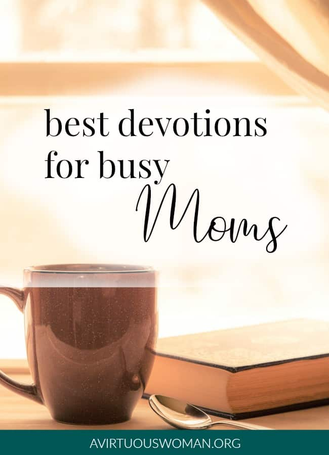 Best Devotionals for Busy Moms @ AVirtuousWoman.org