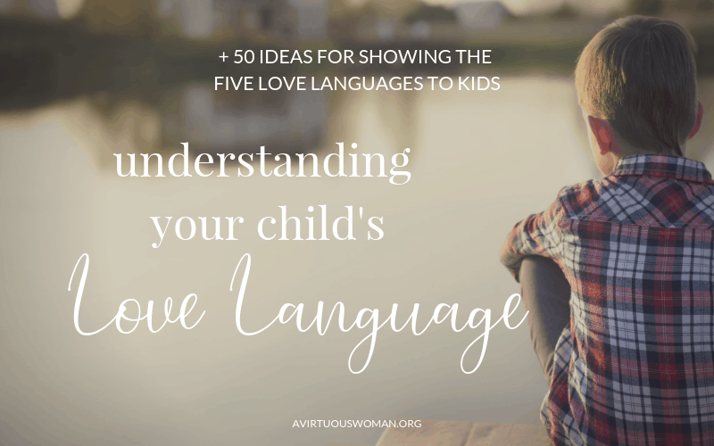 Understanding Your Child's Love Language @ AVirtuousWoman.org