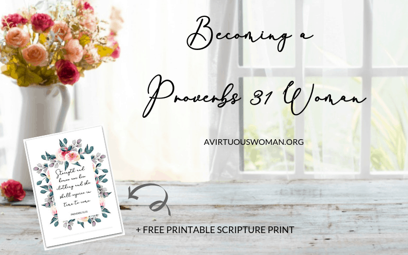 Becoming a Proverbs 31 Woman + Free Printable | Is It Really