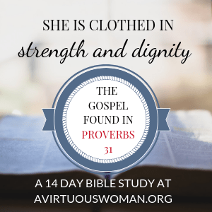 Proverbs 31 Bible Study | She is Clothed in Strength and Dignity @ AVirtuousWoman.org #proverbs31