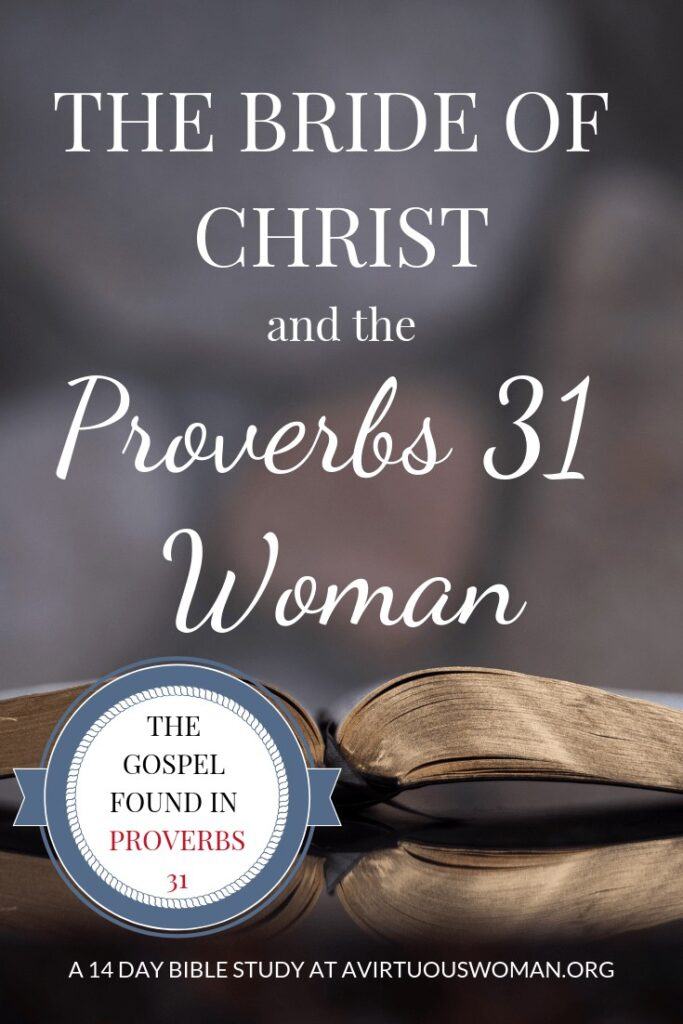 A Proverbs 31 Bible Study | The Bride of Christ | The Gospel Found in Proverbs 31 @ AVirtuousWoman.org