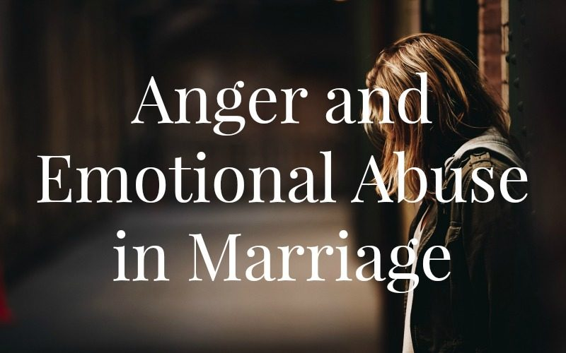 Anger and Emotional Abuse in Marriage @ AVirtuousWoman.org
