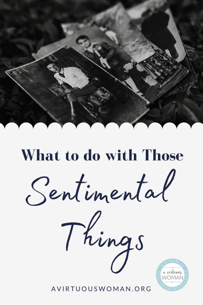 What to Do with Those Sentimental Things @ AVirtuousWoman.org