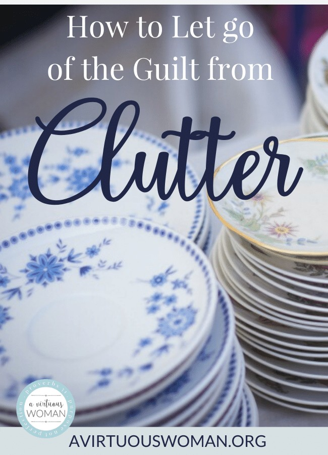 How to Let Go of the Guilt From Clutter @ AVirtuousWoman.org