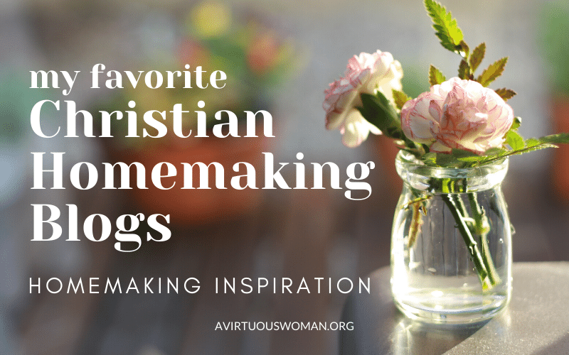 My Favorite Christian Homemaking Blogs @ AVirtuousWoman.org