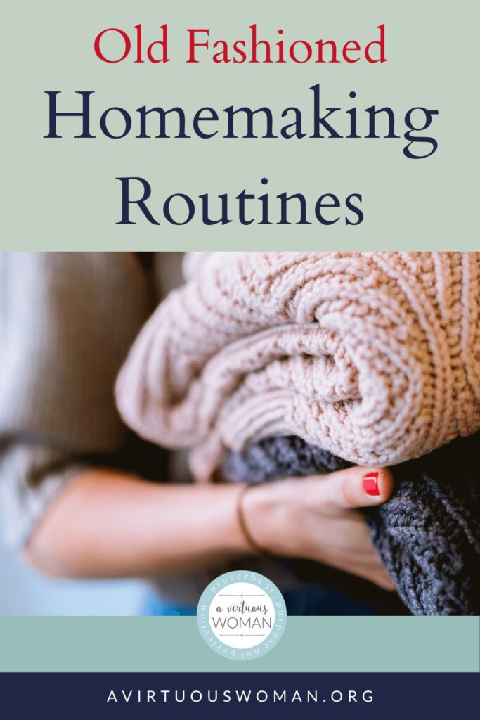 Old Fashioned Homemaking Routines @ AVirtuousWoman.org