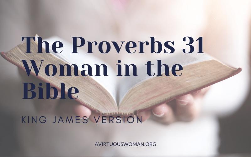 Proverbs 31 KJV | King James Version @ AVirtuousWoman.org