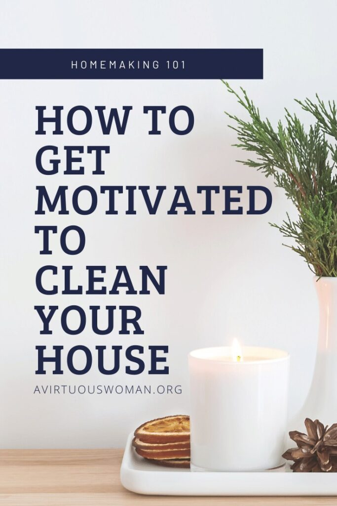 How to Get Motivated to Clean the House @ AVirtuousWoman.org