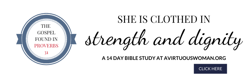 She is Clothed in Strength and Dignity | The Gospel Found in Proverbs 31 @ AVirtuousWoman.org